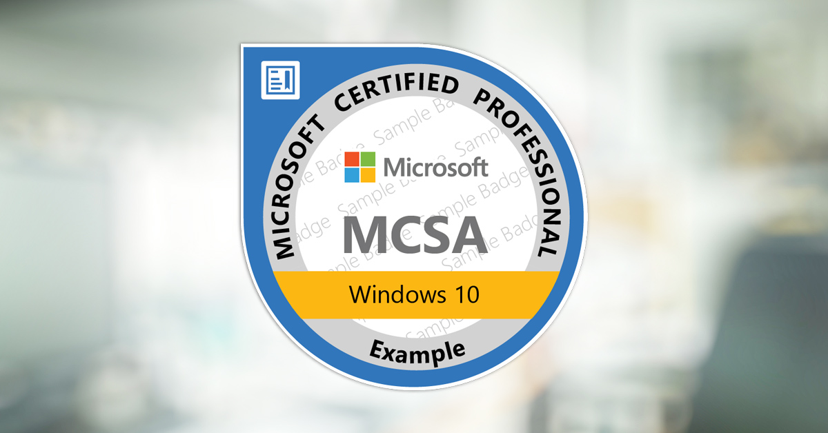 Earn the MCSA certification for Windows 10